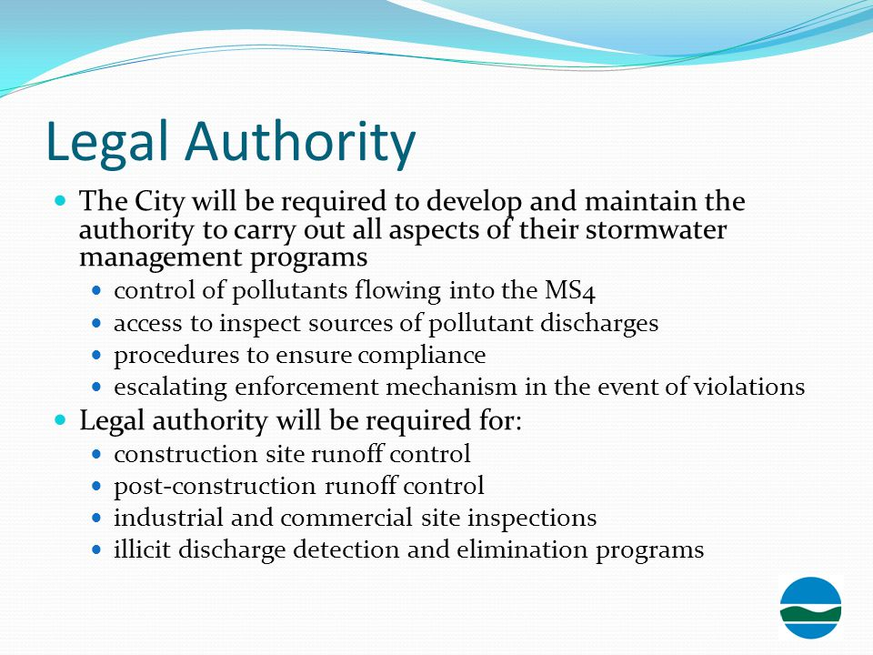 Legal Authority The City will be required to develop and maintain the authority to carry out all aspects of their stormwater management programs.