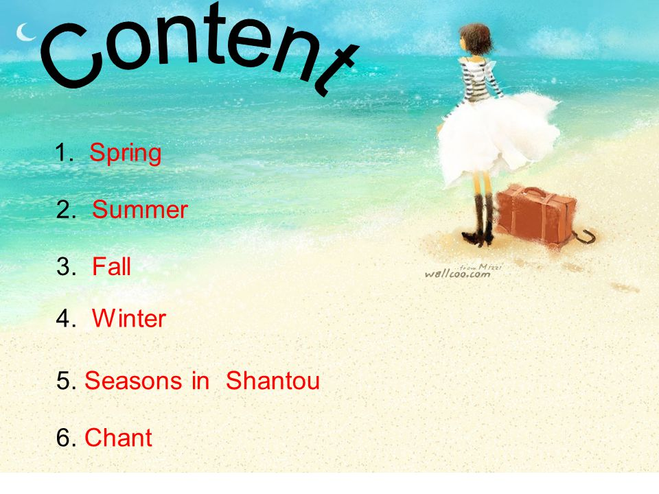 Content 1. Spring 2. Summer 3. Fall 4. Winter 5. Seasons in Shantou