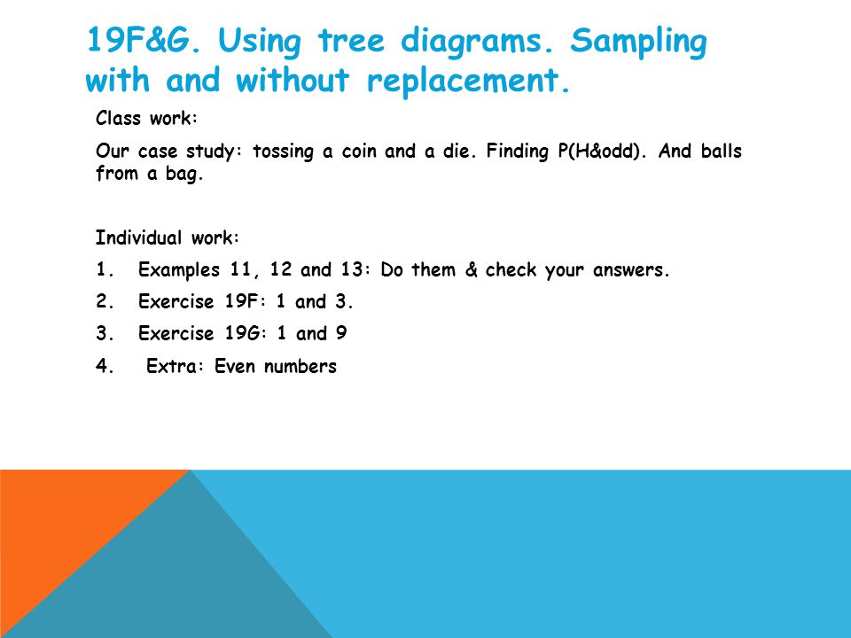 19F&G. Using tree diagrams. Sampling with and without replacement.