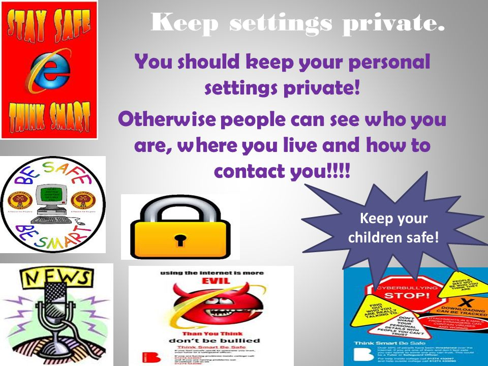 Keep settings private. You should keep your personal settings private!