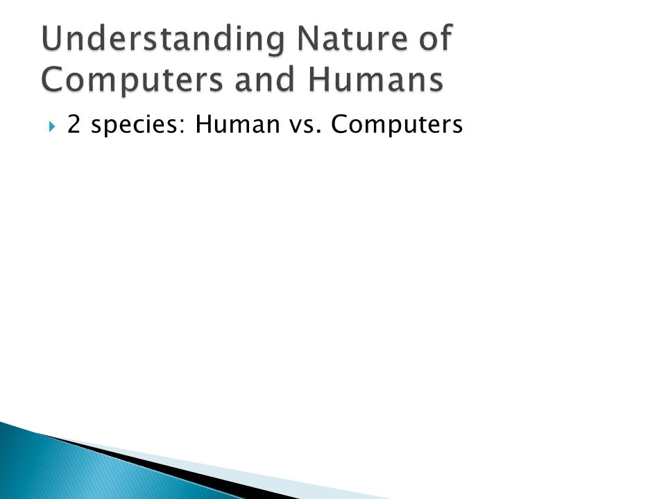 Understanding Nature of Computers and Humans
