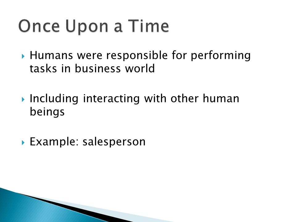 Once Upon a Time Humans were responsible for performing tasks in business world. Including interacting with other human beings.