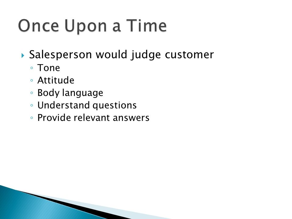 Once Upon a Time Salesperson would judge customer Tone Attitude