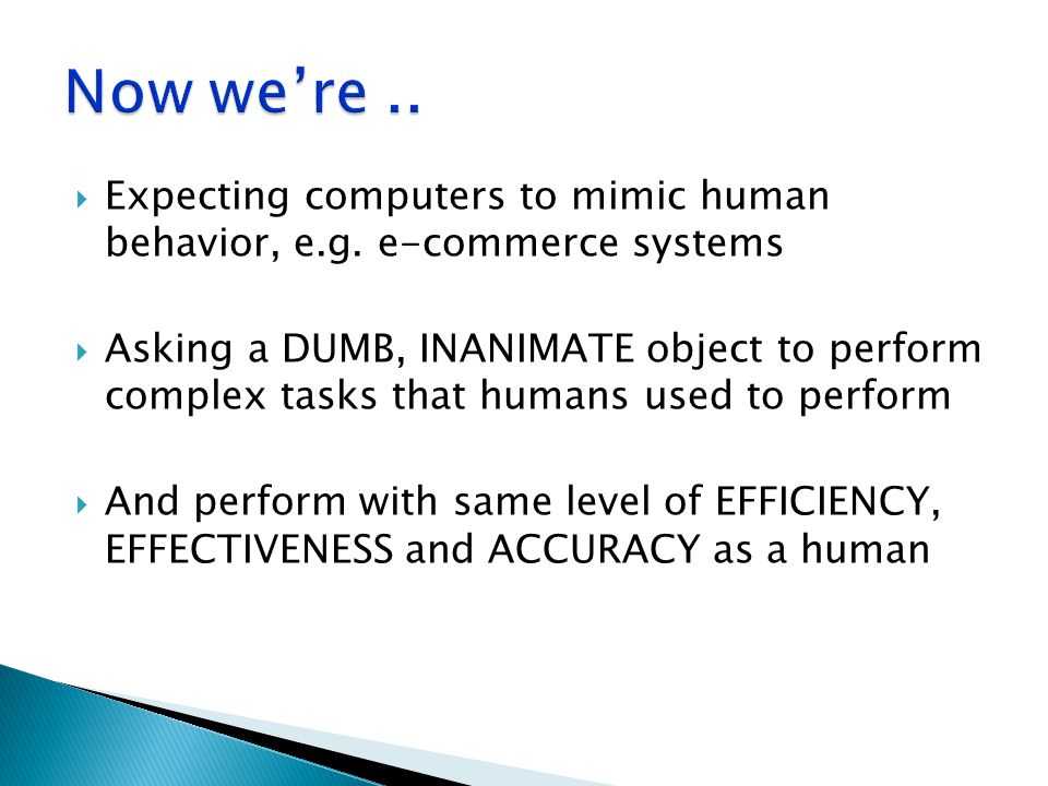 Now we're .. Expecting computers to mimic human behavior, e.g. e-commerce systems.