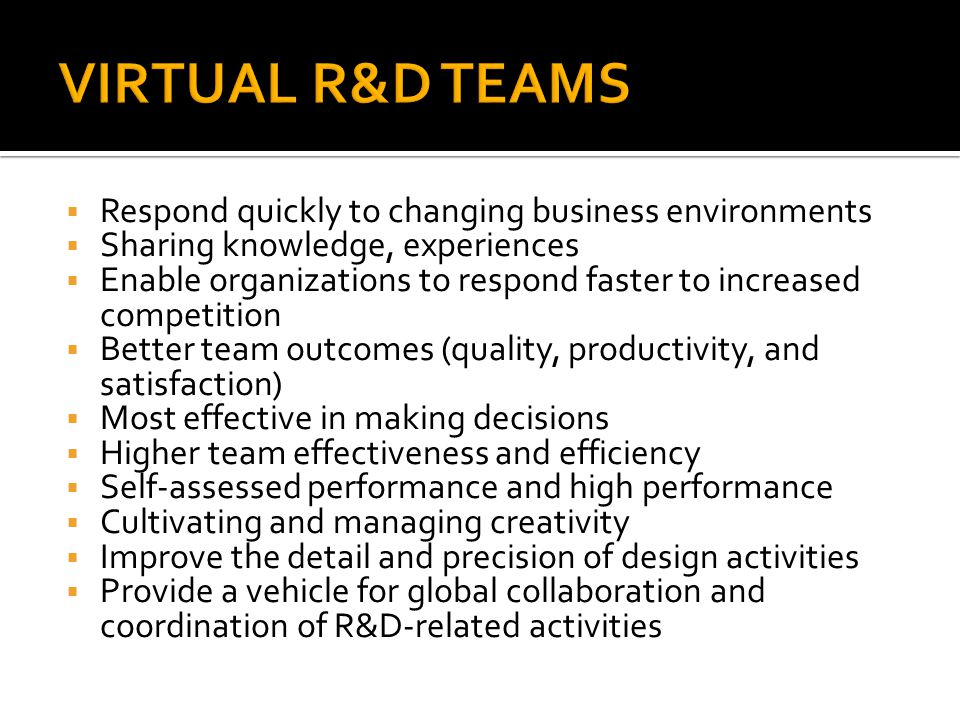 VIRTUAL R&D TEAMS Respond quickly to changing business environments