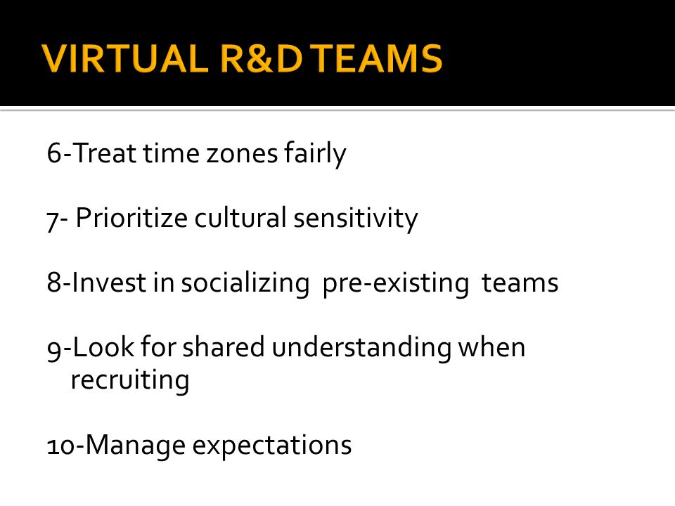 VIRTUAL R&D TEAMS 6-Treat time zones fairly