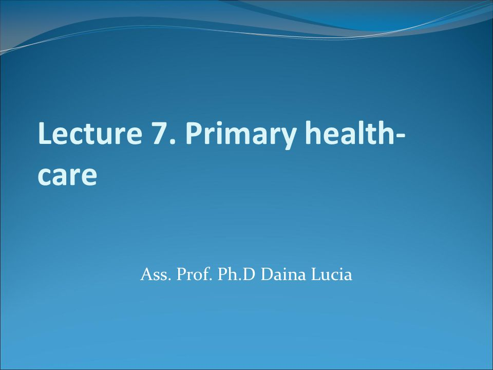 Lecture 7. Primary health-care