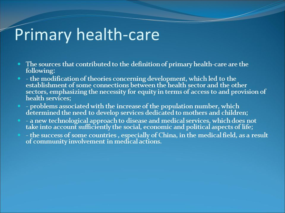 Primary health-care The sources that contributed to the definition of primary health-care are the following:
