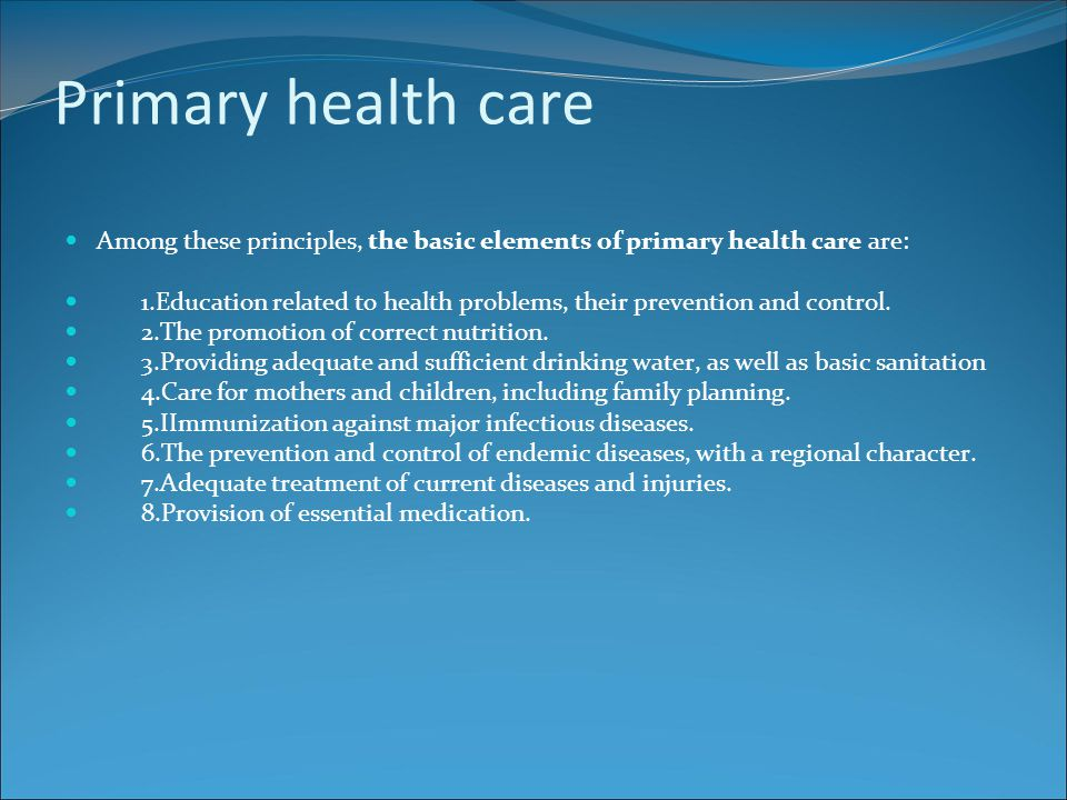 Primary health care Among these principles, the basic elements of primary health care are: