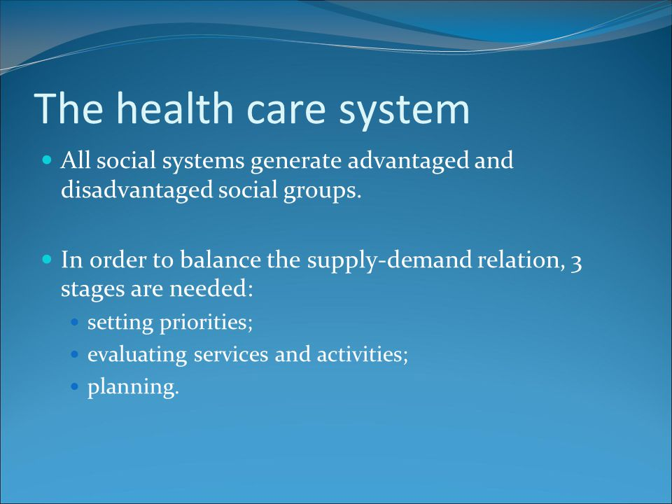 The health care system All social systems generate advantaged and disadvantaged social groups.