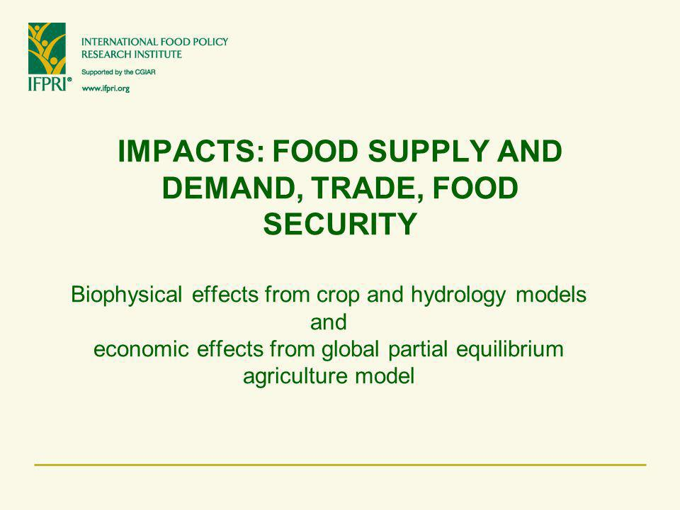 IMPACTS: FOOD SUPPLY AND DEMAND, TRADE, FOOD SECURITY