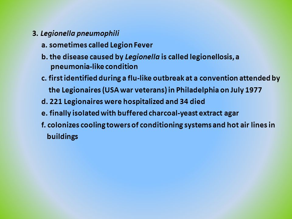 3. Legionella pneumophili a. sometimes called Legion Fever b