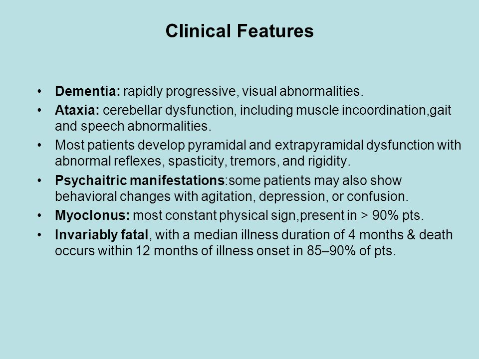Clinical Features Dementia: rapidly progressive, visual abnormalities.