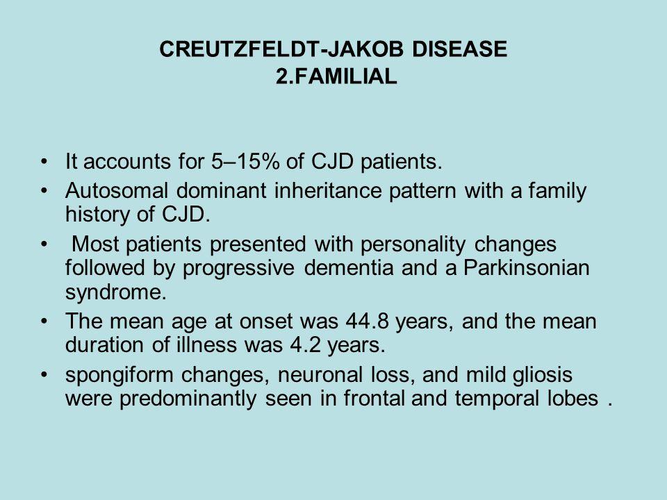 CREUTZFELDT-JAKOB DISEASE 2.FAMILIAL