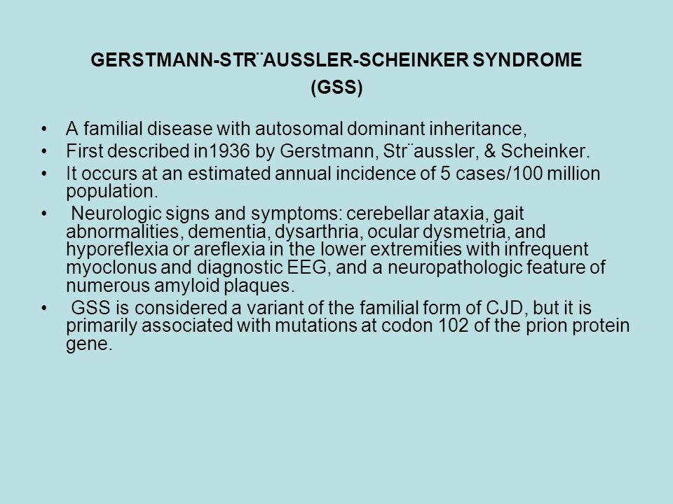 GERSTMANN-STR¨AUSSLER-SCHEINKER SYNDROME (GSS)