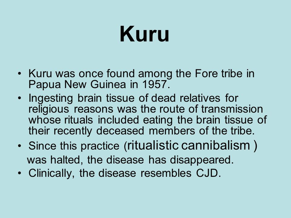 Kuru Kuru was once found among the Fore tribe in Papua New Guinea in 1957.