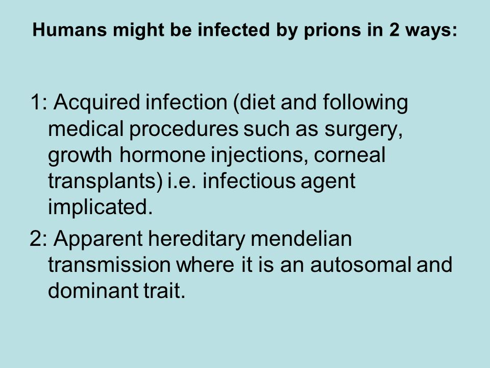 Humans might be infected by prions in 2 ways: