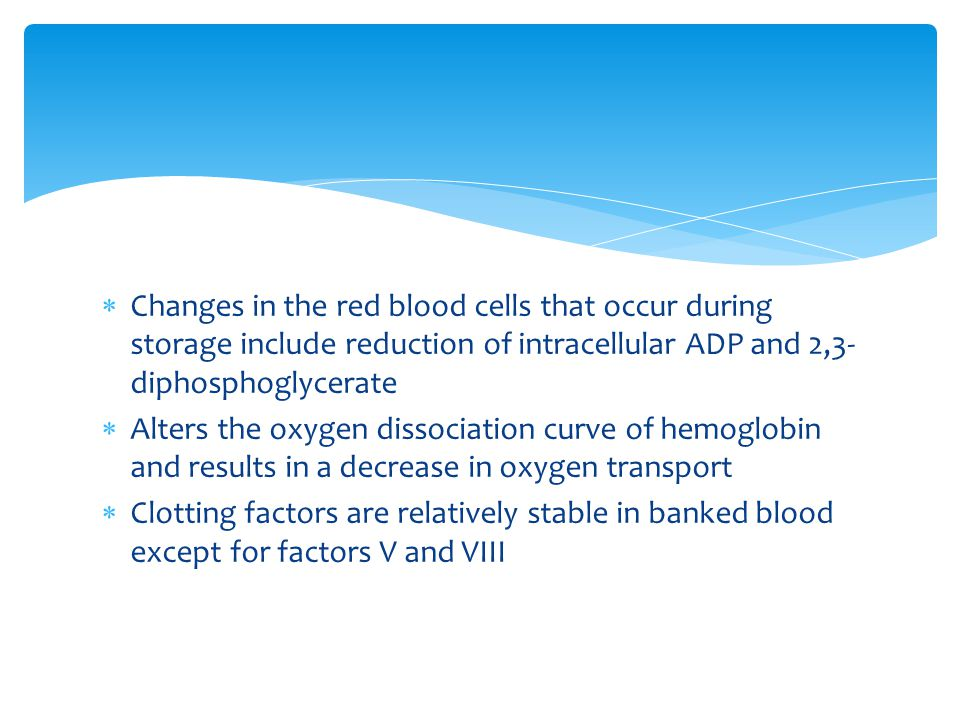 Changes in the red blood cells that occur during storage include reduction of intracellular ADP and 2,3-diphosphoglycerate