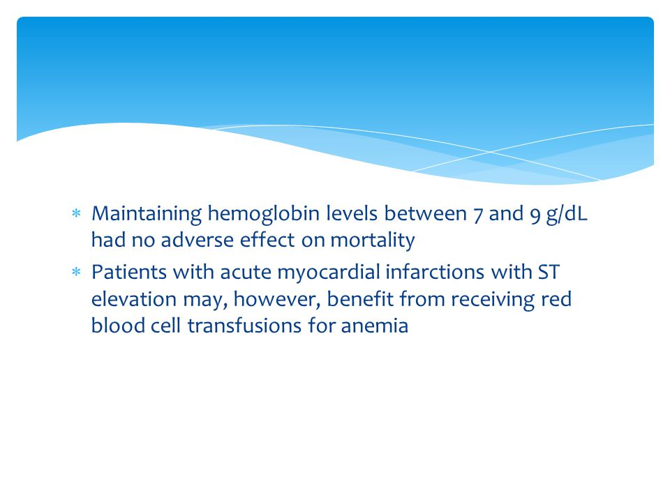 Maintaining hemoglobin levels between 7 and 9 g/dL had no adverse effect on mortality