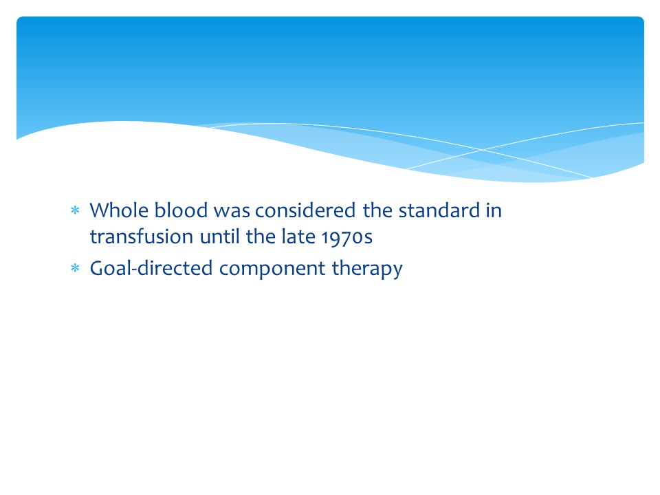 Whole blood was considered the standard in transfusion until the late 1970s