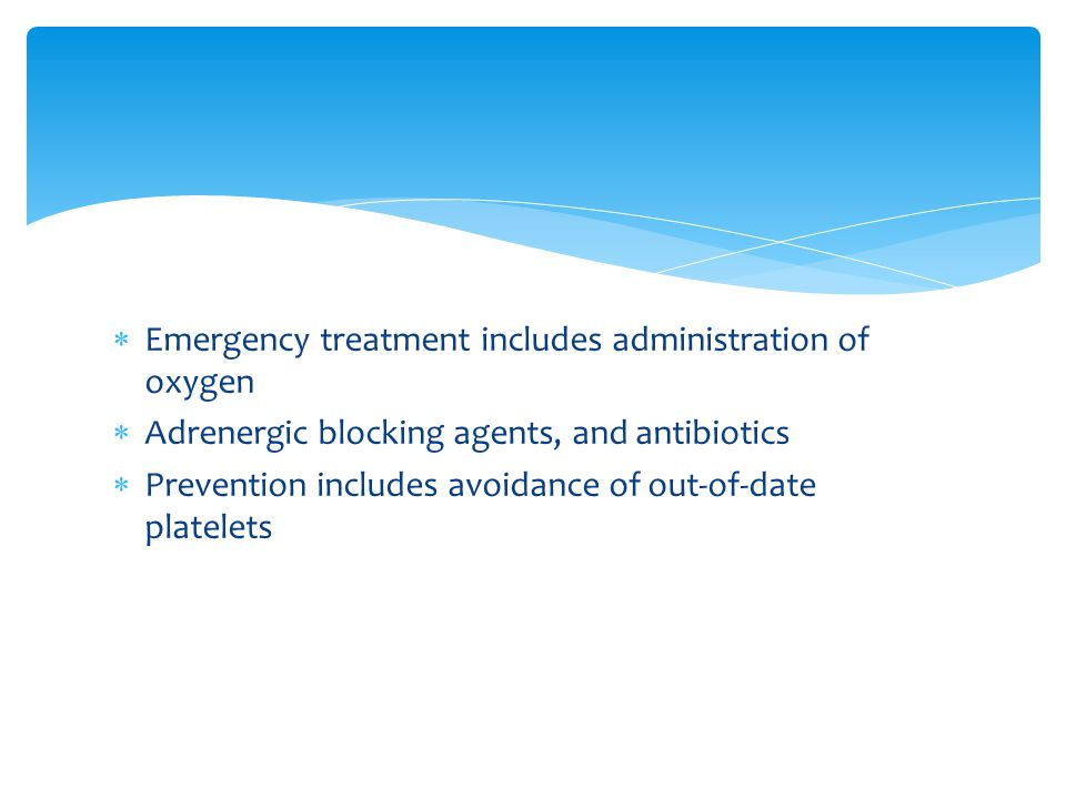 Emergency treatment includes administration of oxygen