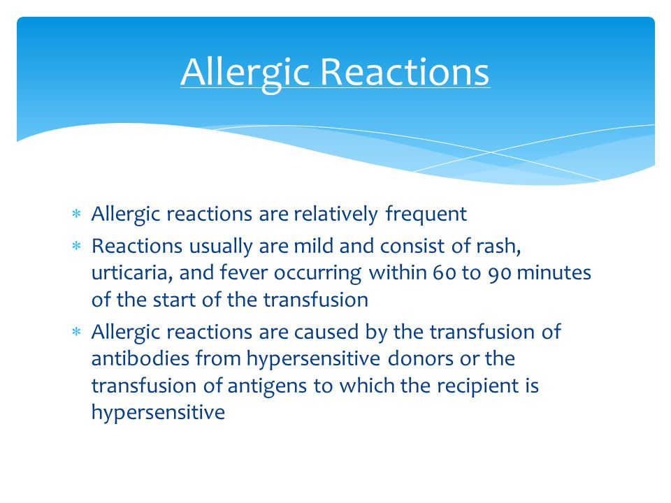Allergic Reactions Allergic reactions are relatively frequent