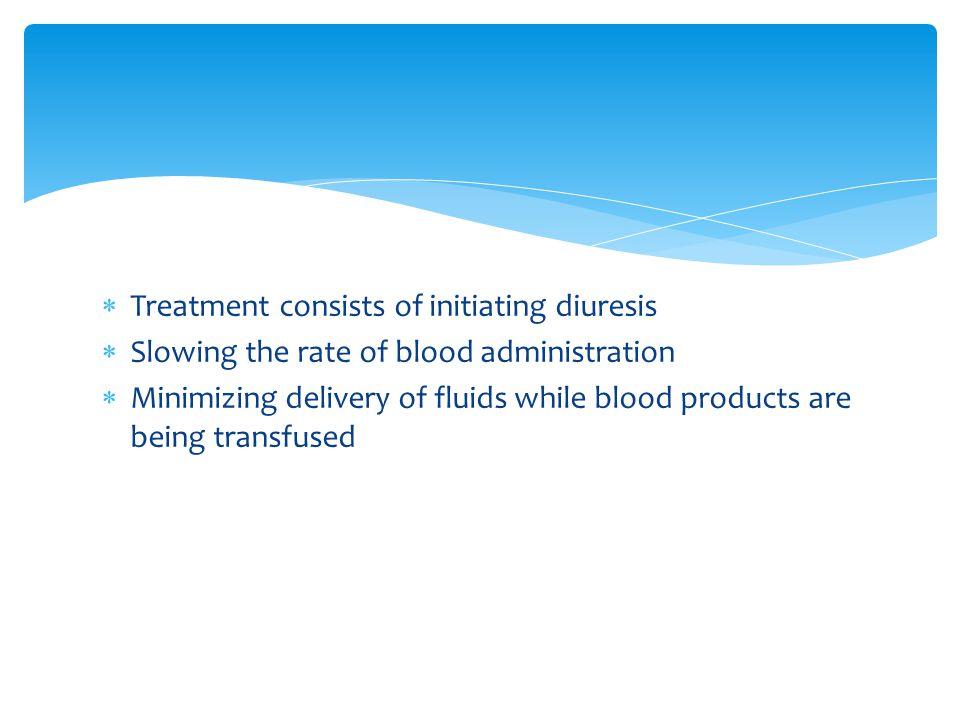 Treatment consists of initiating diuresis