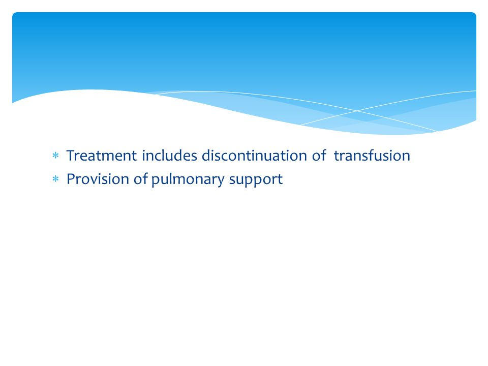 Treatment includes discontinuation of transfusion