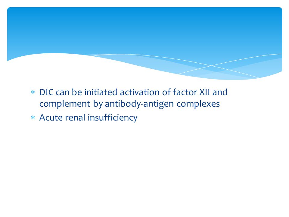 DIC can be initiated activation of factor XII and complement by antibody-antigen complexes