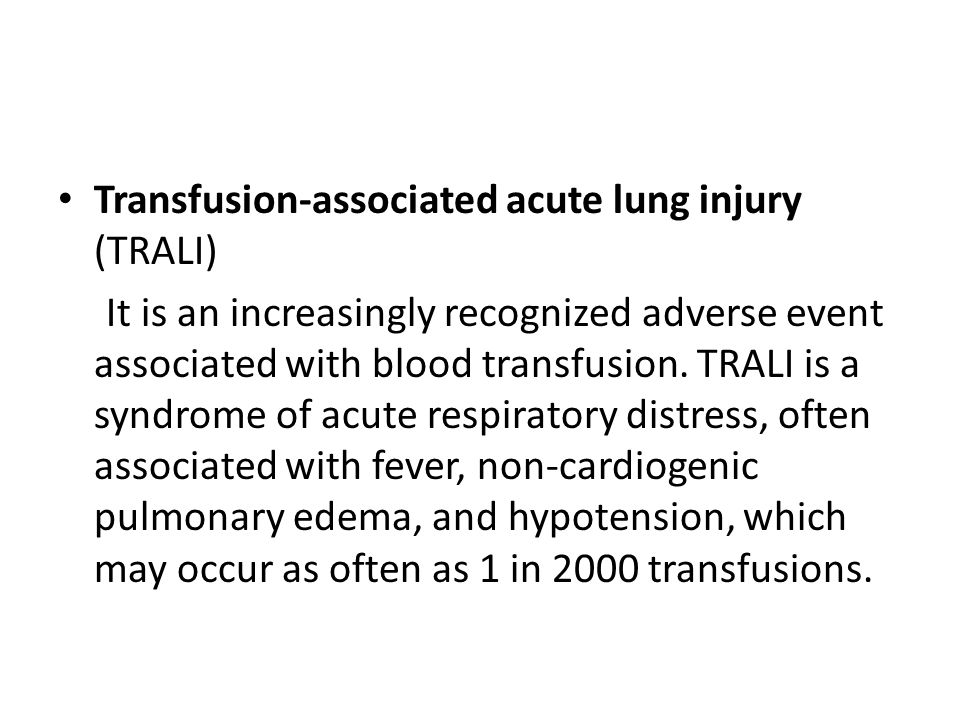 Transfusion-associated acute lung injury (TRALI)