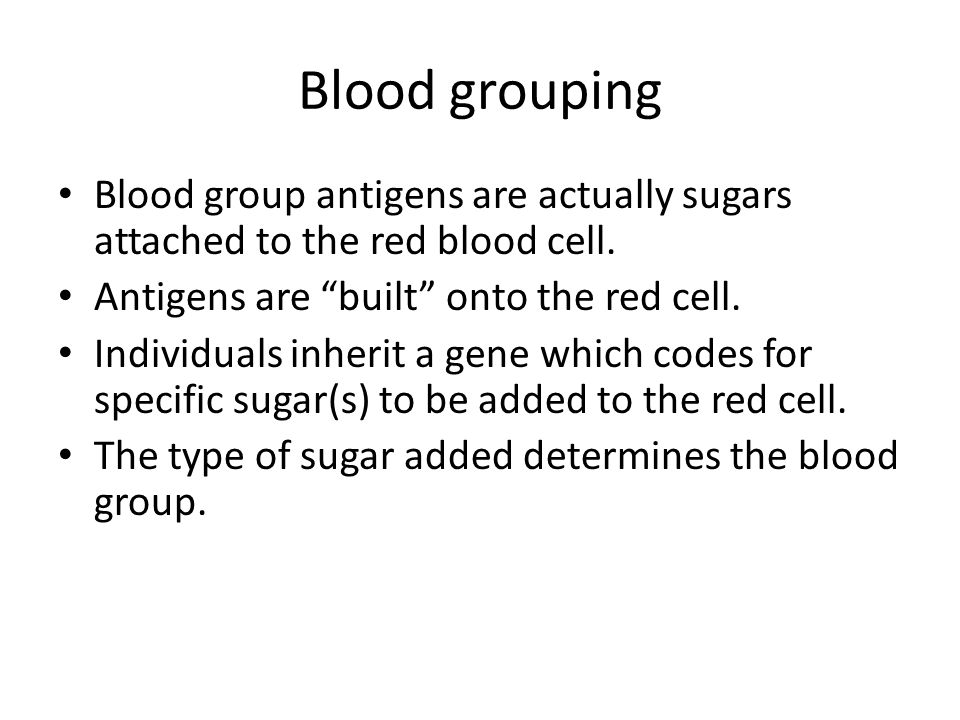 Blood grouping Blood group antigens are actually sugars attached to the red blood cell. Antigens are built onto the red cell.