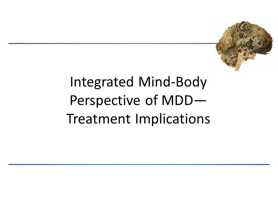 Integrated Mind-Body Perspective of MDD—Treatment Implications