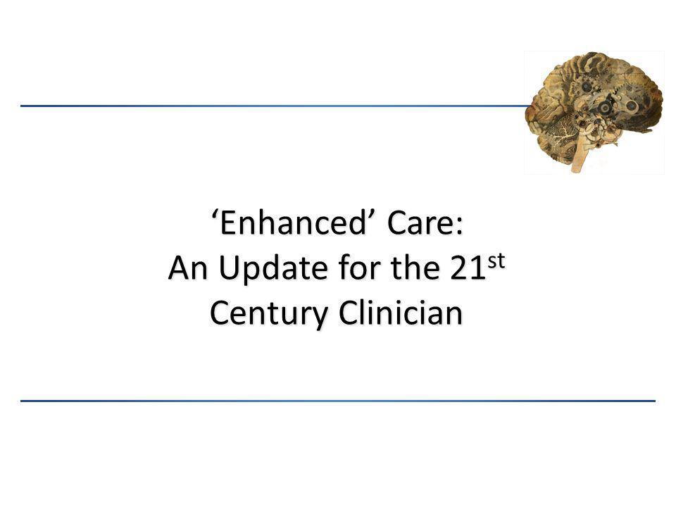 'Enhanced' Care: An Update for the 21st Century Clinician
