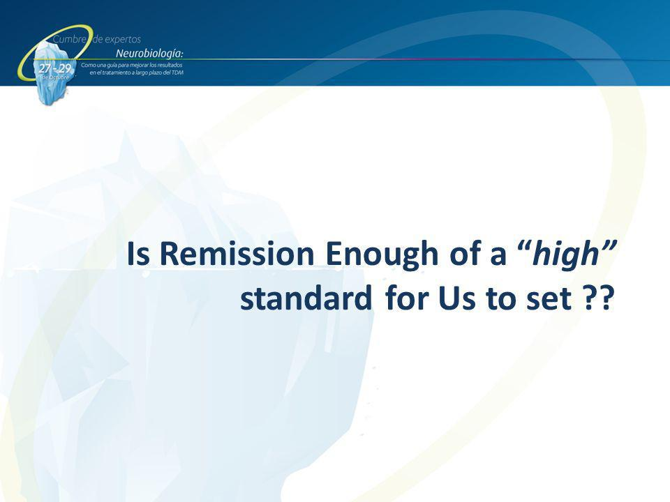 Is Remission Enough of a high standard for Us to set