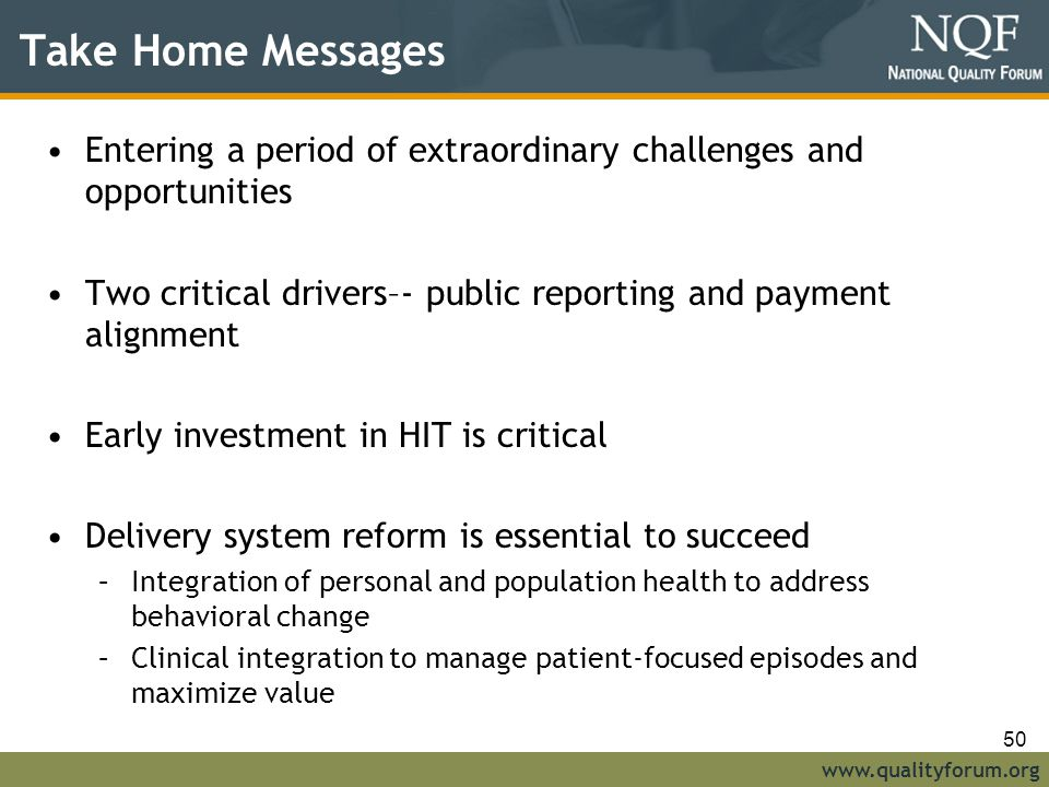 Take Home Messages Entering a period of extraordinary challenges and opportunities. Two critical drivers–- public reporting and payment alignment.