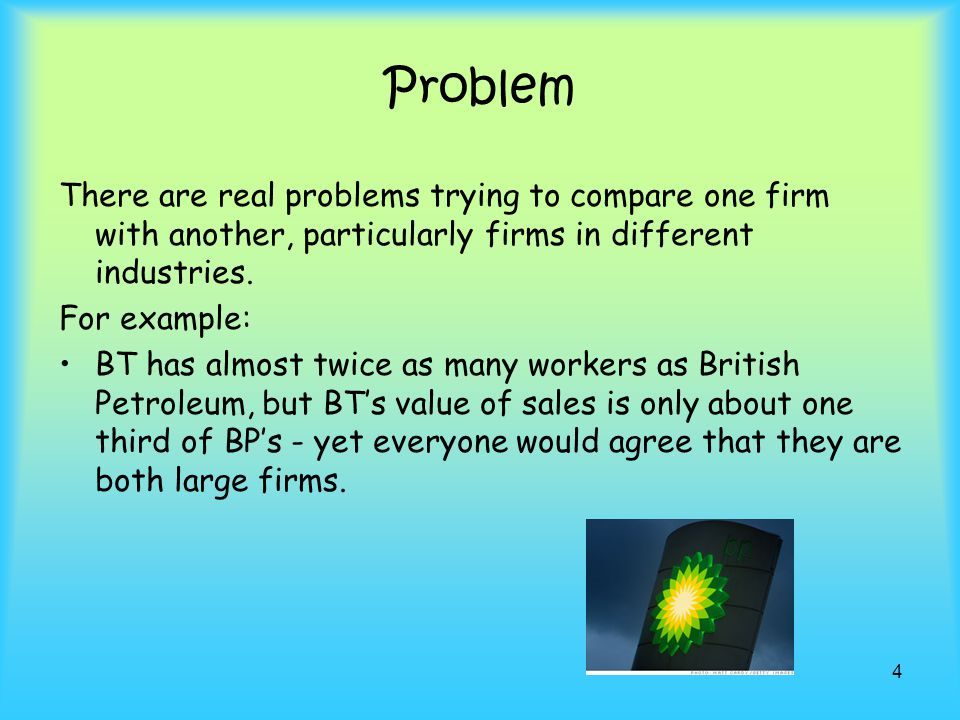 Problem There are real problems trying to compare one firm with another, particularly firms in different industries.
