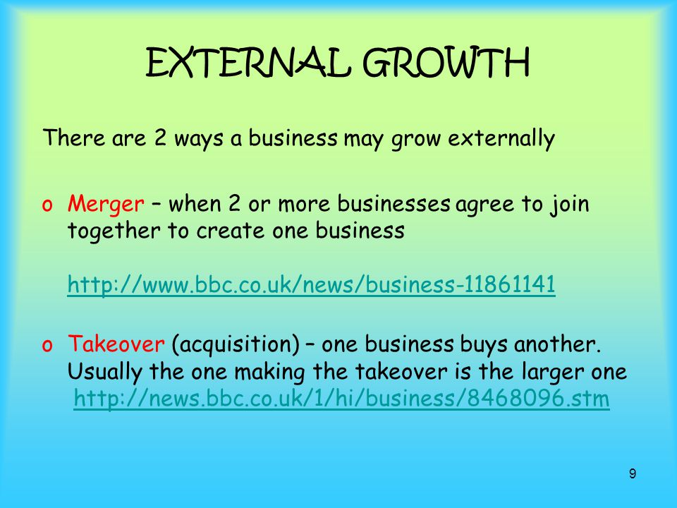 EXTERNAL GROWTH There are 2 ways a business may grow externally