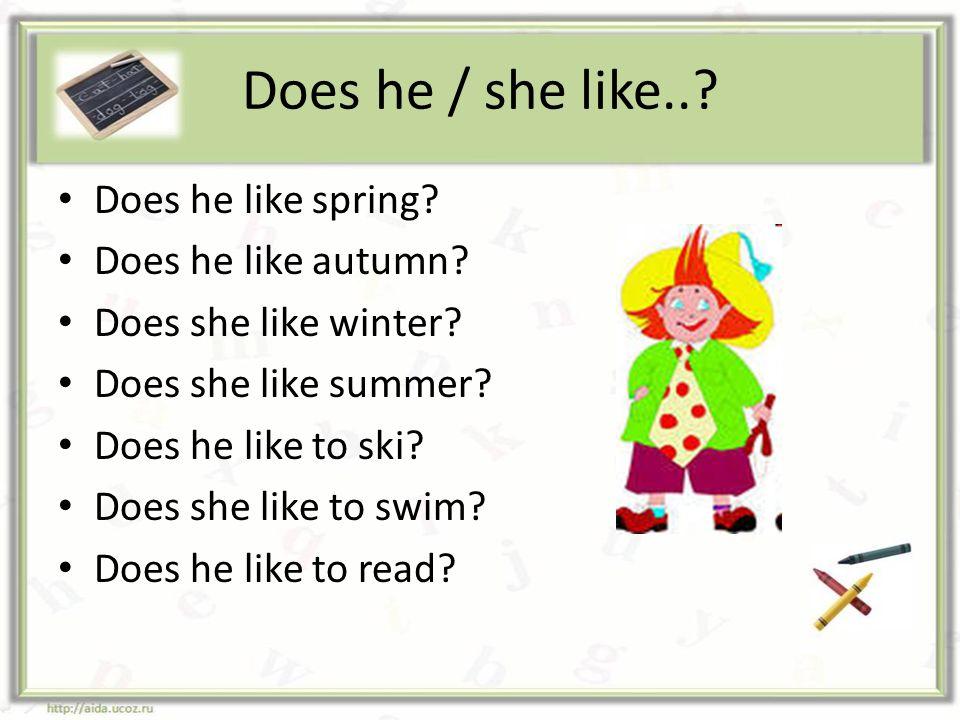 Does he / she like.. Does he like spring Does he like autumn