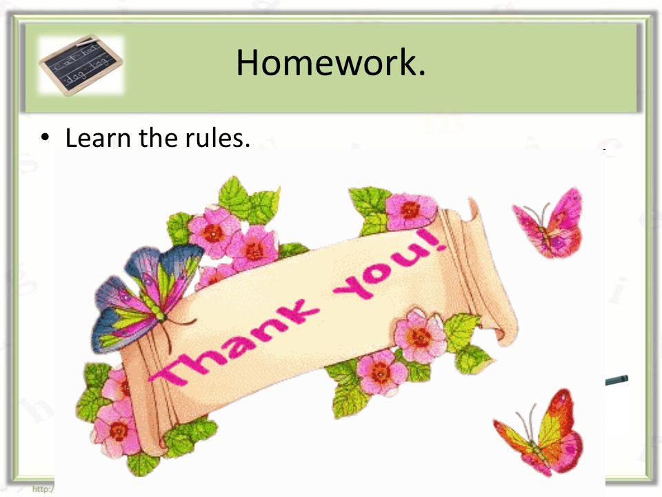 Homework. Learn the rules.