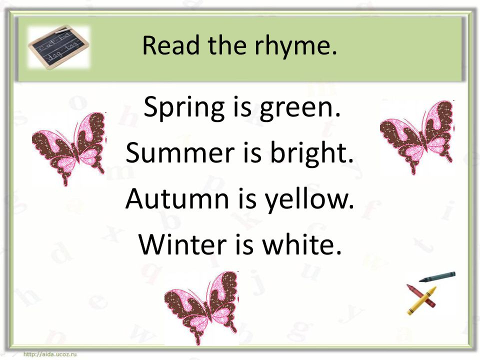Summer is bright. Autumn is yellow. Winter is white. Read the rhyme.