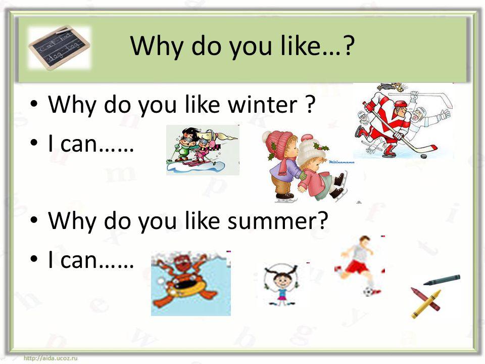 Why do you like… Why do you like winter I can……