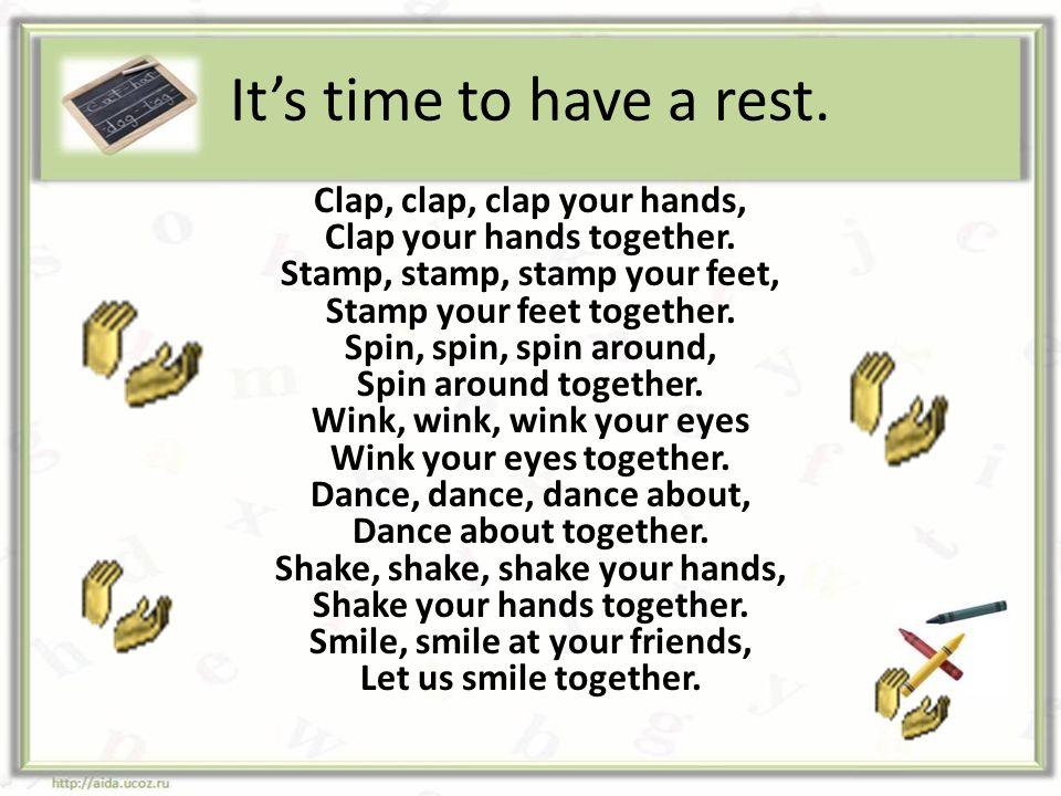 It's time to have a rest. Clap, clap, clap your hands,