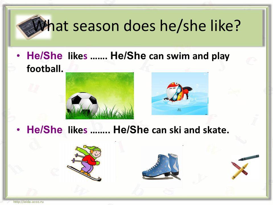 What season does he/she like