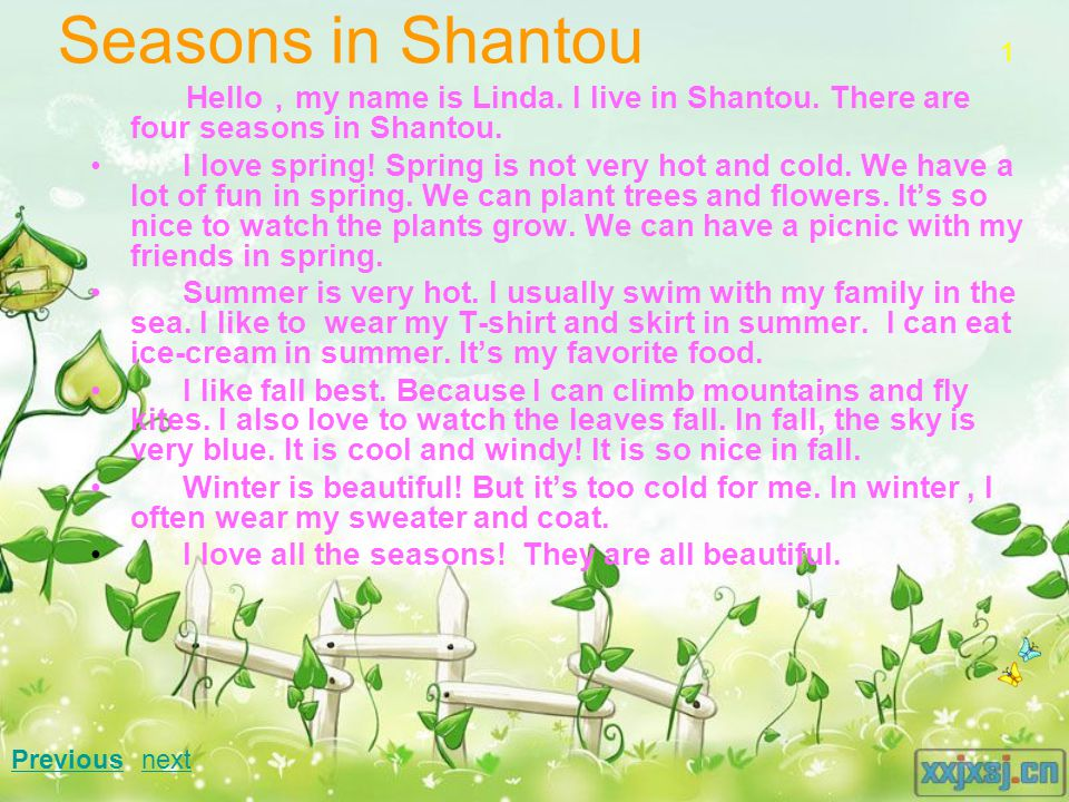Seasons in Shantou 1. Hello,my name is Linda. I live in Shantou. There are four seasons in Shantou.