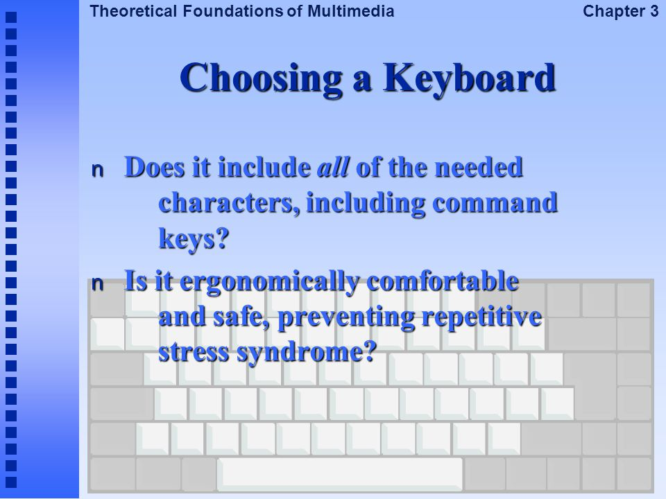 Choosing a Keyboard Does it include all of the needed characters, including command keys