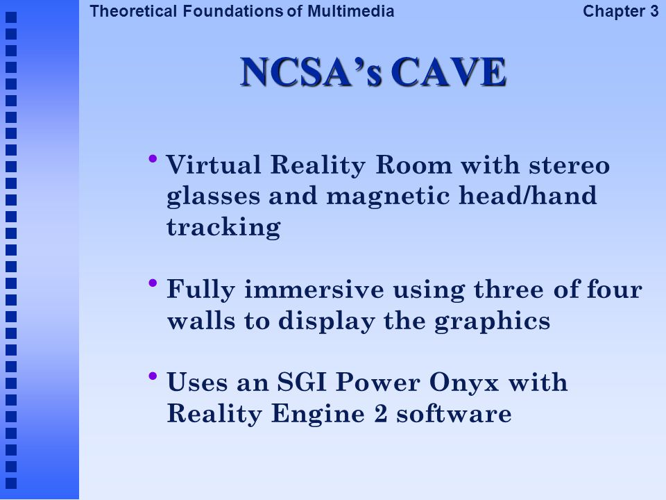 NCSA's CAVE Virtual Reality Room with stereo glasses and magnetic head/hand tracking.