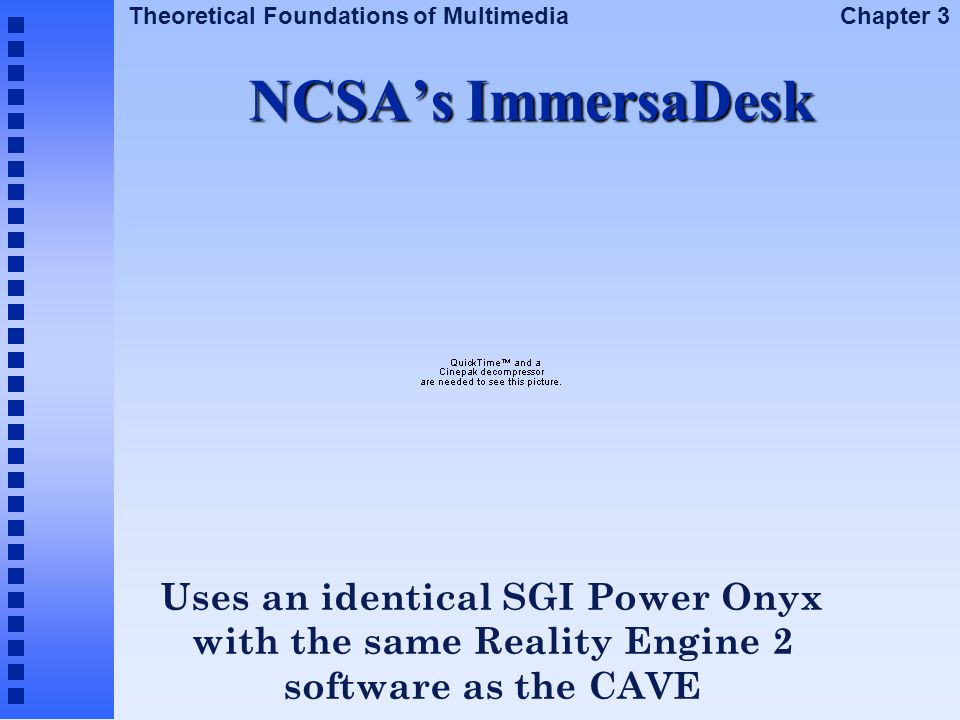 NCSA's ImmersaDesk Uses an identical SGI Power Onyx with the same Reality Engine 2 software as the CAVE.