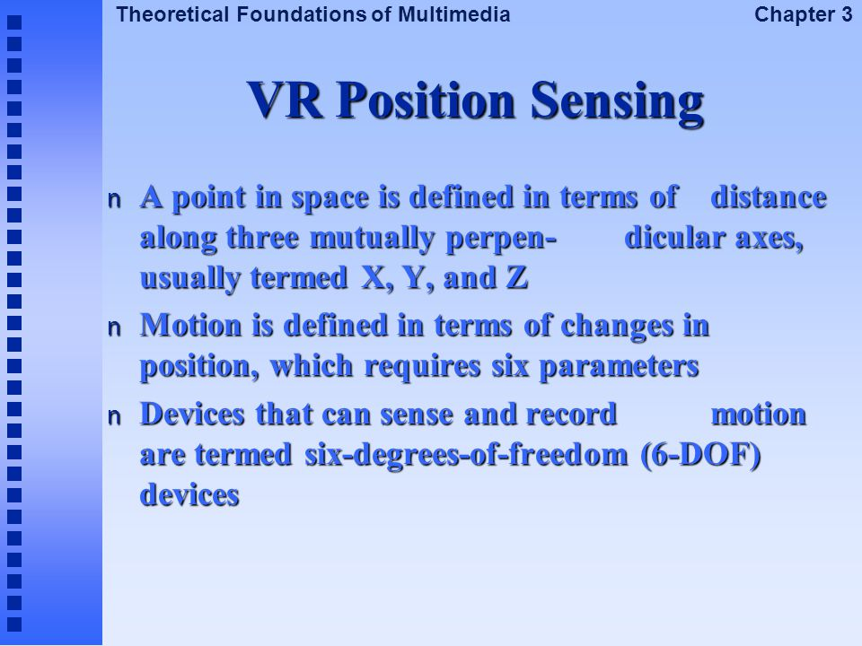 VR Position Sensing A point in space is defined in terms of distance along three mutually perpen- dicular axes, usually termed X, Y, and Z.