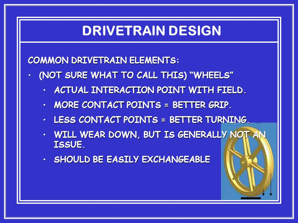 DRIVETRAIN DESIGN COMMON DRIVETRAIN ELEMENTS: