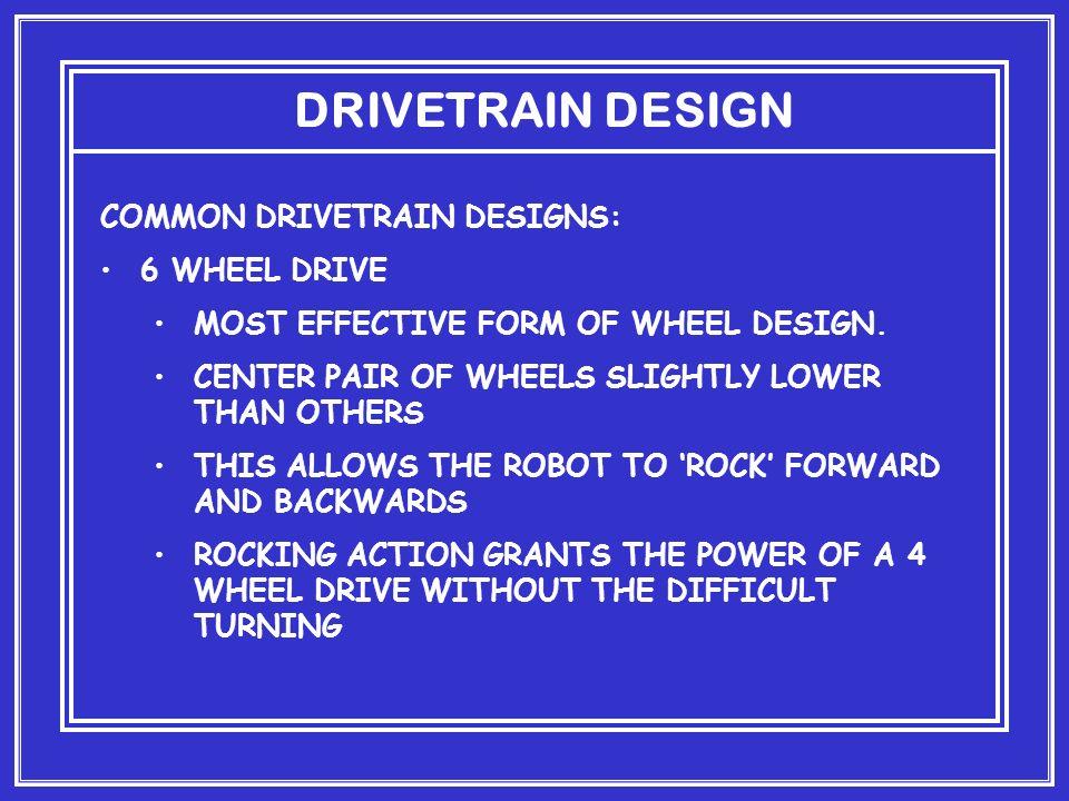 DRIVETRAIN DESIGN COMMON DRIVETRAIN DESIGNS: 6 WHEEL DRIVE